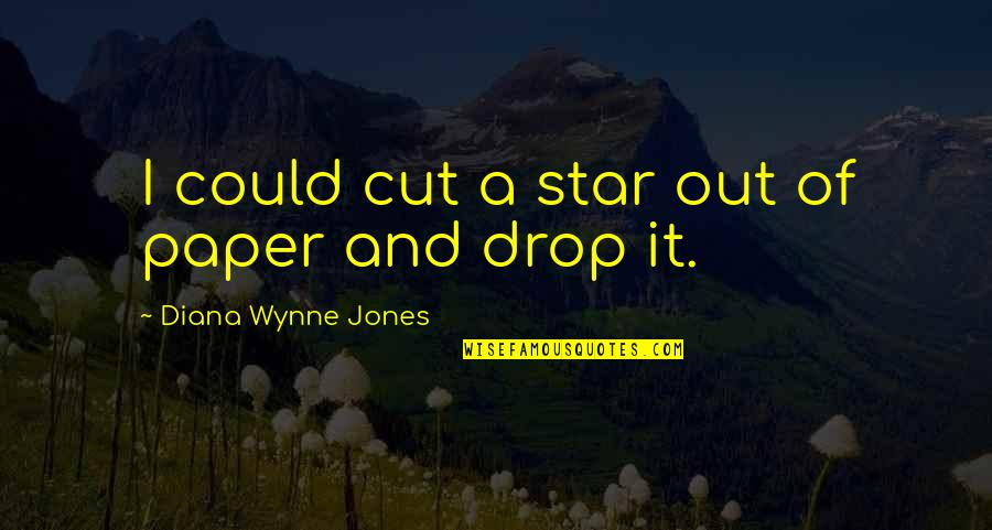 Drop Out Quotes By Diana Wynne Jones: I could cut a star out of paper