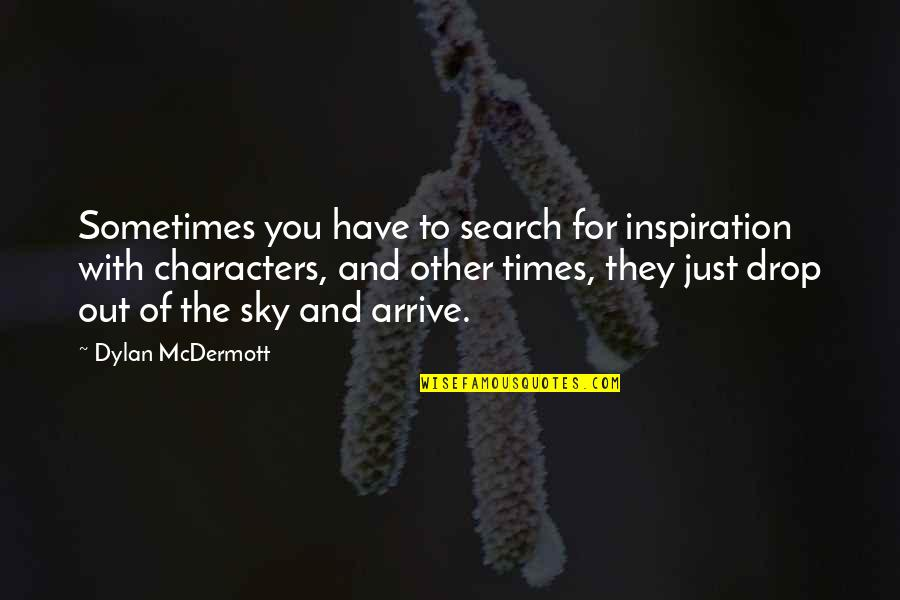 Drop Out Quotes By Dylan McDermott: Sometimes you have to search for inspiration with