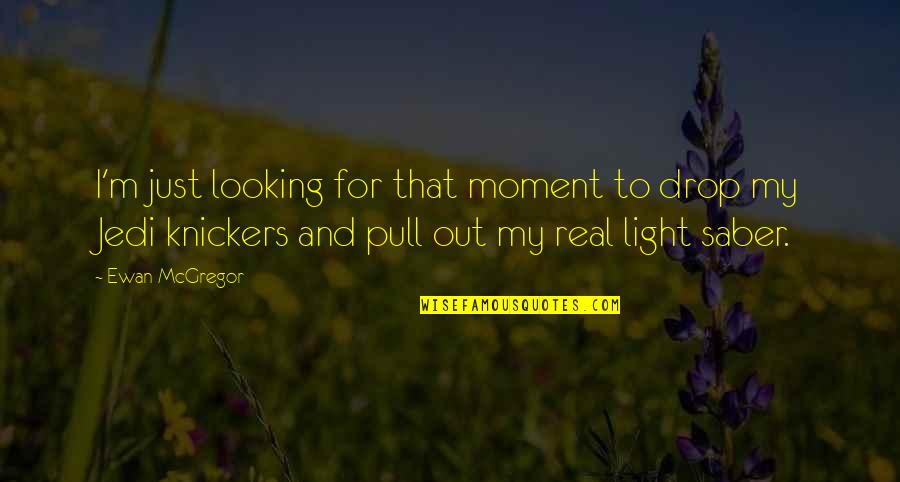 Drop Out Quotes By Ewan McGregor: I'm just looking for that moment to drop