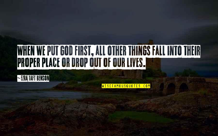 Drop Out Quotes By Ezra Taft Benson: When we put God first, all other things