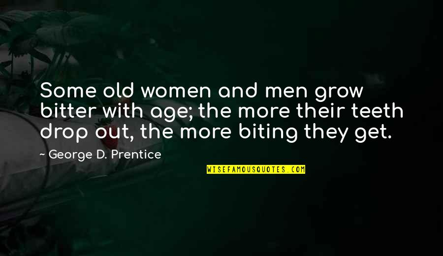 Drop Out Quotes By George D. Prentice: Some old women and men grow bitter with
