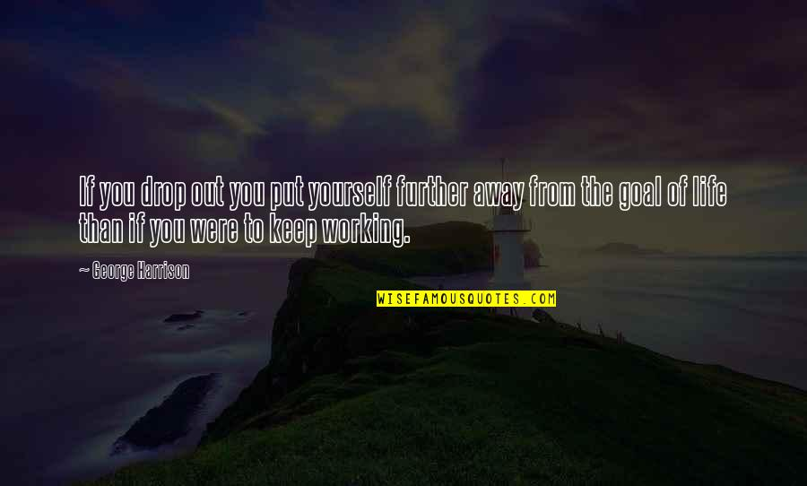 Drop Out Quotes By George Harrison: If you drop out you put yourself further