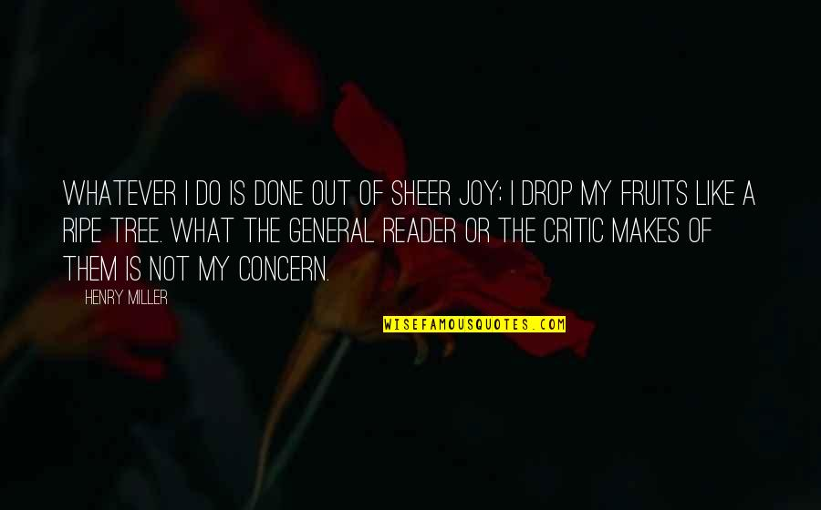 Drop Out Quotes By Henry Miller: Whatever I do is done out of sheer