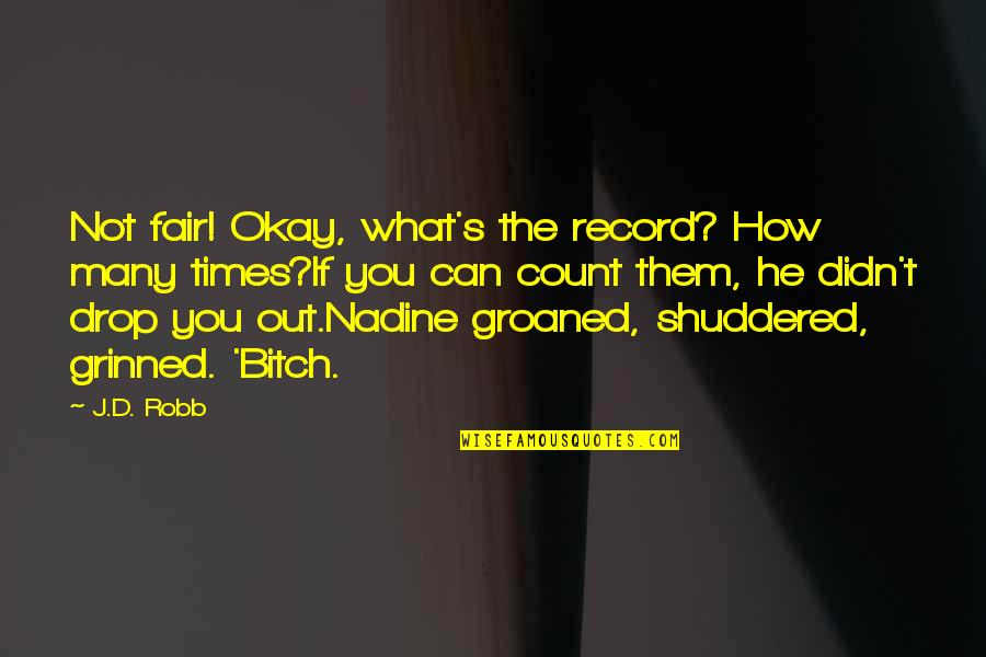 Drop Out Quotes By J.D. Robb: Not fair! Okay, what's the record? How many