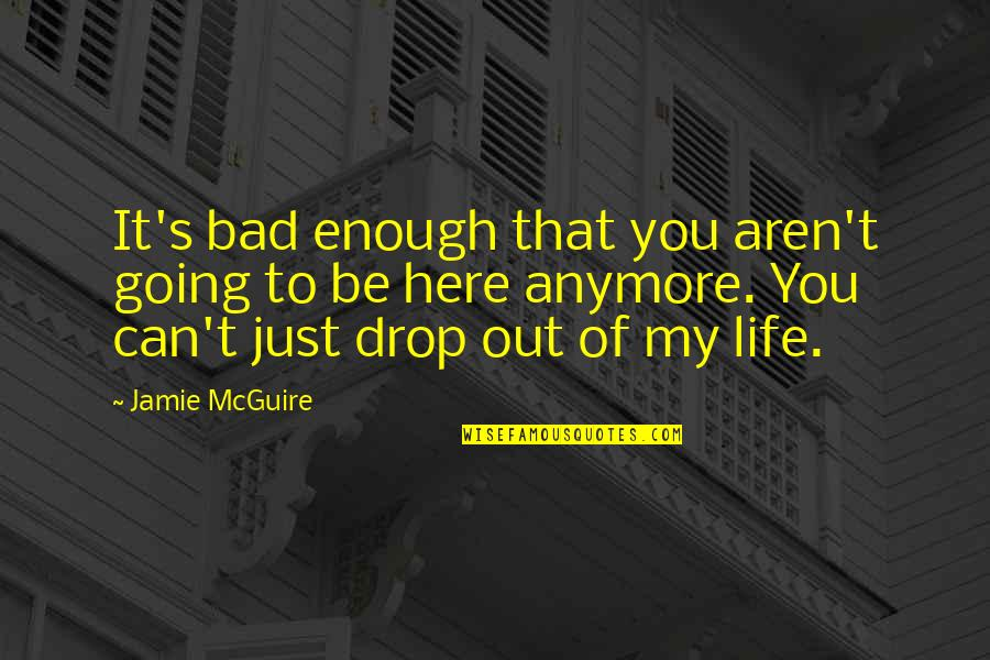Drop Out Quotes By Jamie McGuire: It's bad enough that you aren't going to