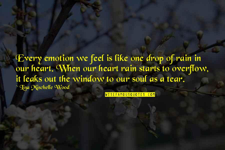 Drop Out Quotes By Lisa Mischelle Wood: Every emotion we feel is like one drop