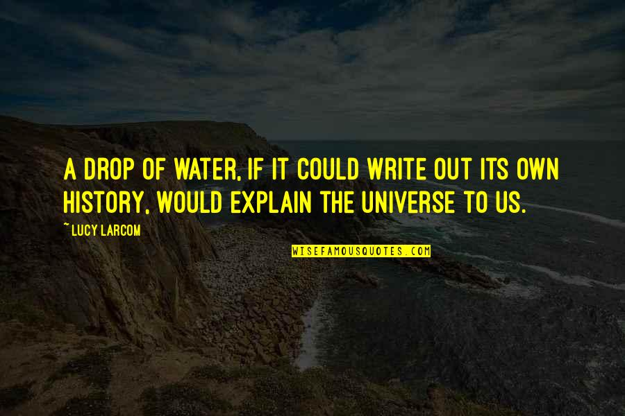Drop Out Quotes By Lucy Larcom: A drop of water, if it could write