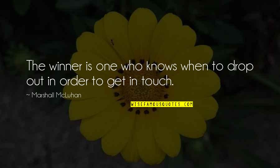 Drop Out Quotes By Marshall McLuhan: The winner is one who knows when to