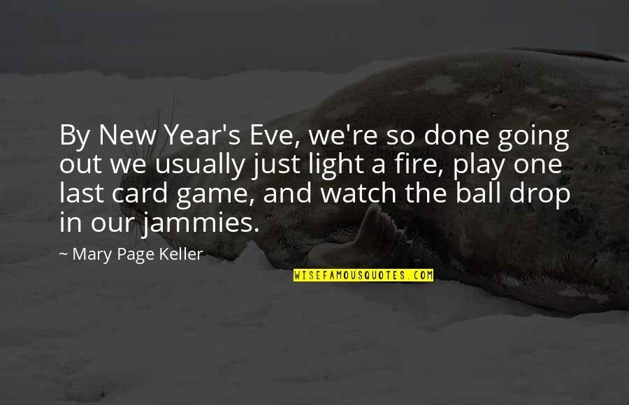 Drop Out Quotes By Mary Page Keller: By New Year's Eve, we're so done going