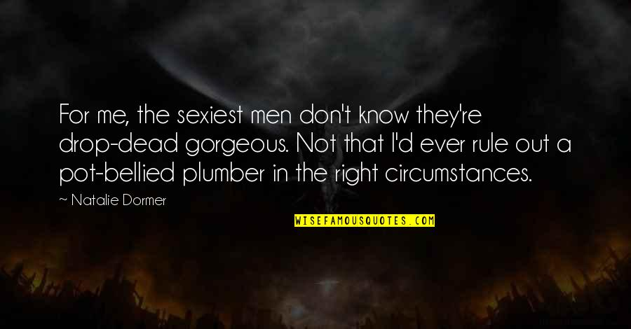 Drop Out Quotes By Natalie Dormer: For me, the sexiest men don't know they're