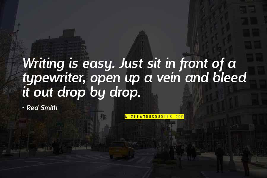 Drop Out Quotes By Red Smith: Writing is easy. Just sit in front of