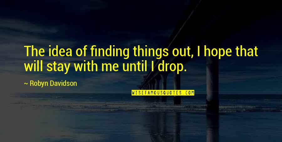 Drop Out Quotes By Robyn Davidson: The idea of finding things out, I hope