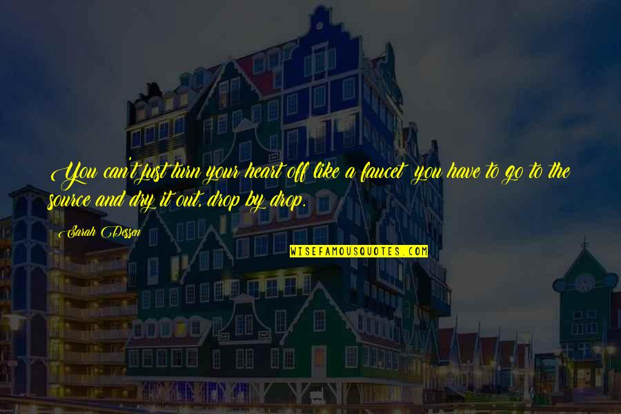 Drop Out Quotes By Sarah Dessen: You can't just turn your heart off like