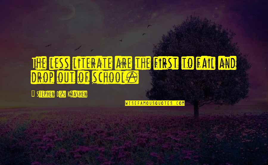 Drop Out Quotes By Stephen D. Krashen: The less literate are the first to fail