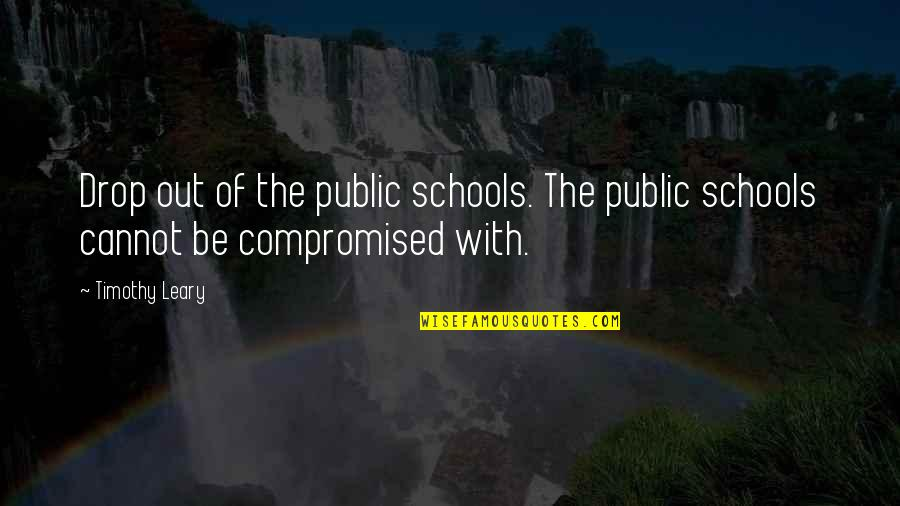 Drop Out Quotes By Timothy Leary: Drop out of the public schools. The public