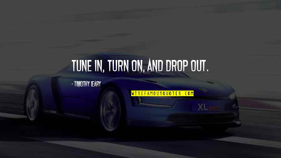 Drop Out Quotes By Timothy Leary: Tune in, turn on, and drop out.
