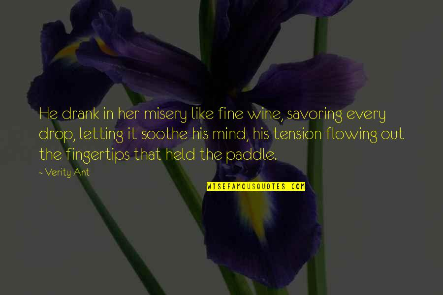 Drop Out Quotes By Verity Ant: He drank in her misery like fine wine,