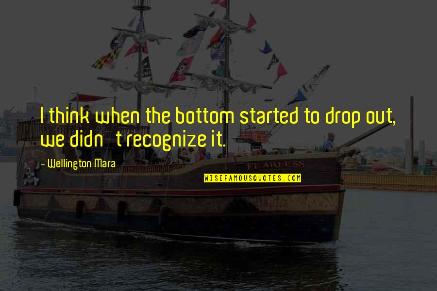 Drop Out Quotes By Wellington Mara: I think when the bottom started to drop