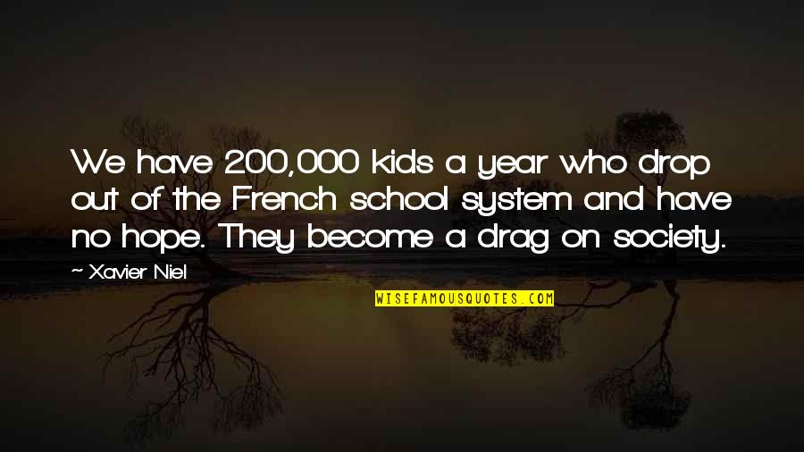 Drop Out Quotes By Xavier Niel: We have 200,000 kids a year who drop