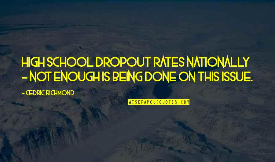 Dropout Quotes By Cedric Richmond: High school dropout rates nationally - Not enough