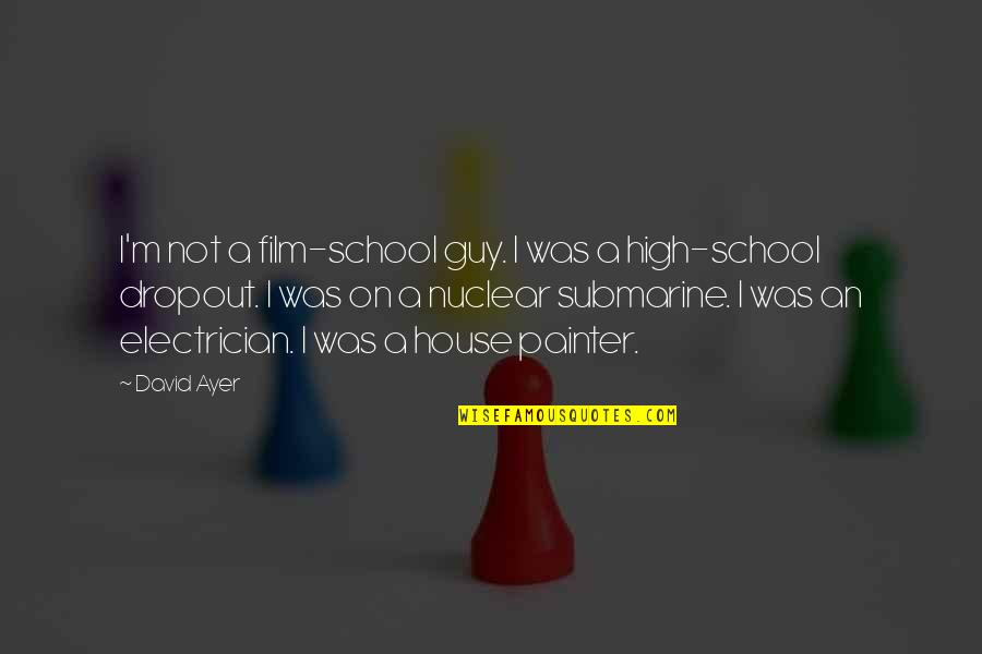 Dropout Quotes By David Ayer: I'm not a film-school guy. I was a
