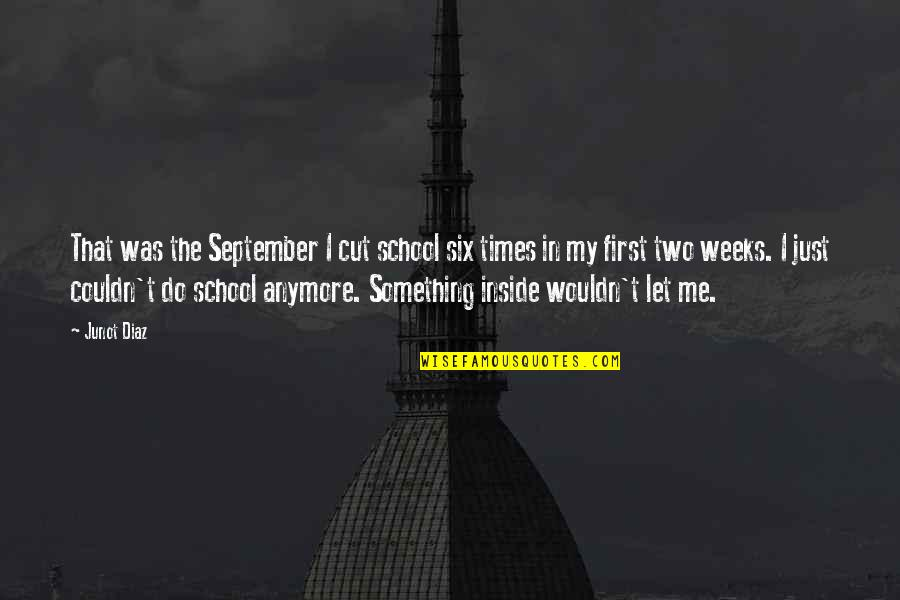 Dropout Quotes By Junot Diaz: That was the September I cut school six