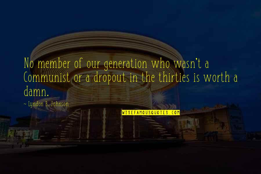 Dropout Quotes By Lyndon B. Johnson: No member of our generation who wasn't a