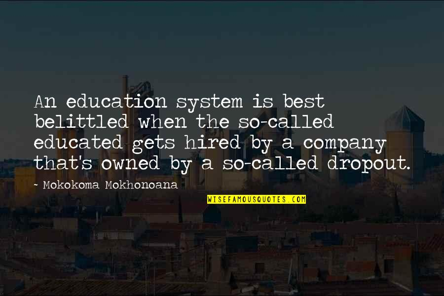 Dropout Quotes By Mokokoma Mokhonoana: An education system is best belittled when the
