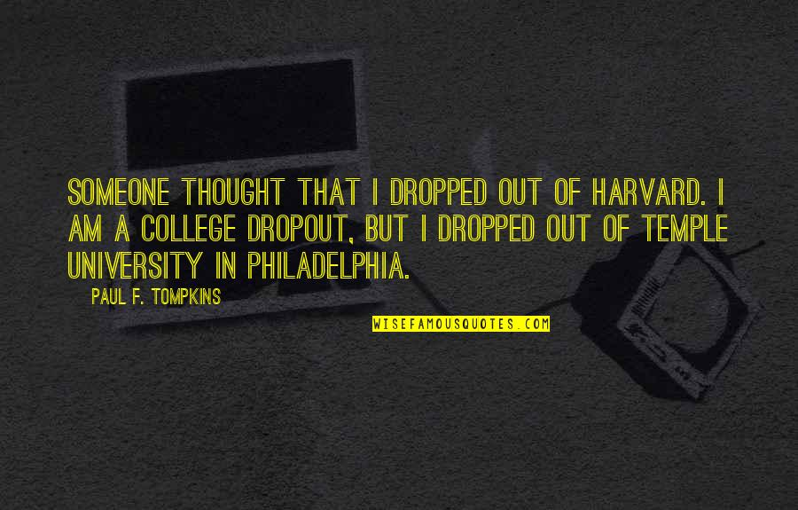 Dropout Quotes By Paul F. Tompkins: Someone thought that I dropped out of Harvard.