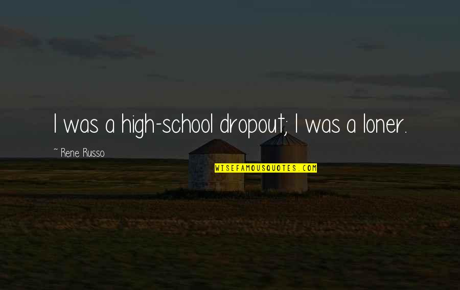 Dropout Quotes By Rene Russo: I was a high-school dropout; I was a