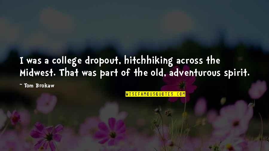Dropout Quotes By Tom Brokaw: I was a college dropout, hitchhiking across the