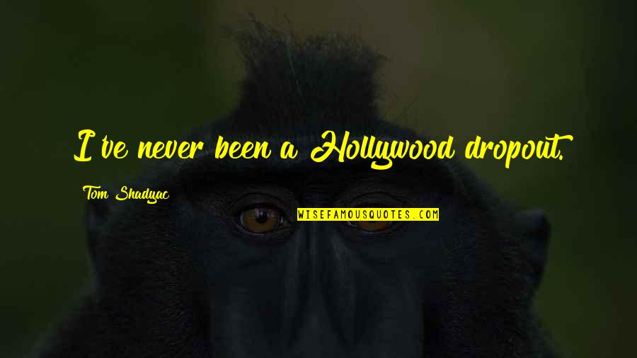 Dropout Quotes By Tom Shadyac: I've never been a Hollywood dropout.
