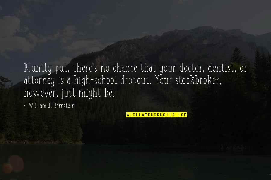 Dropout Quotes By William J. Bernstein: Bluntly put, there's no chance that your doctor,