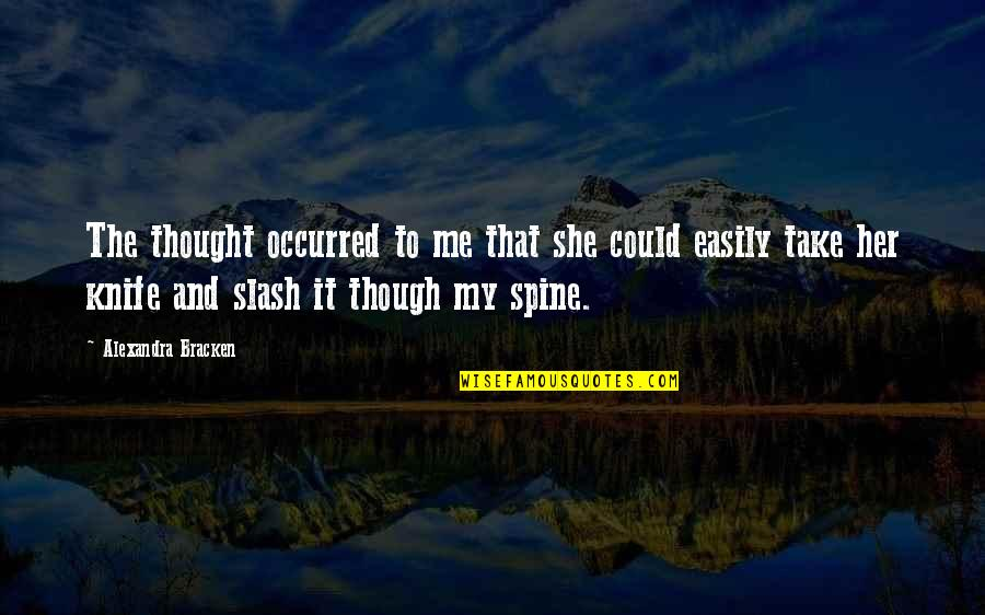 Drossiness Quotes By Alexandra Bracken: The thought occurred to me that she could