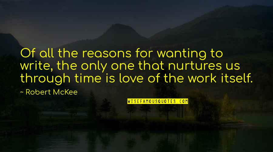 Drossiness Quotes By Robert McKee: Of all the reasons for wanting to write,