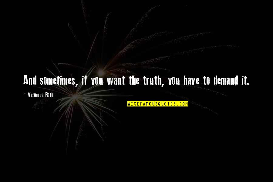 Drossiness Quotes By Veronica Roth: And sometimes, if you want the truth, you