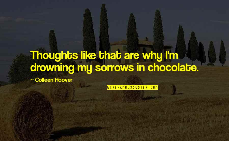 Drowning In My Thoughts Quotes By Colleen Hoover: Thoughts like that are why I'm drowning my