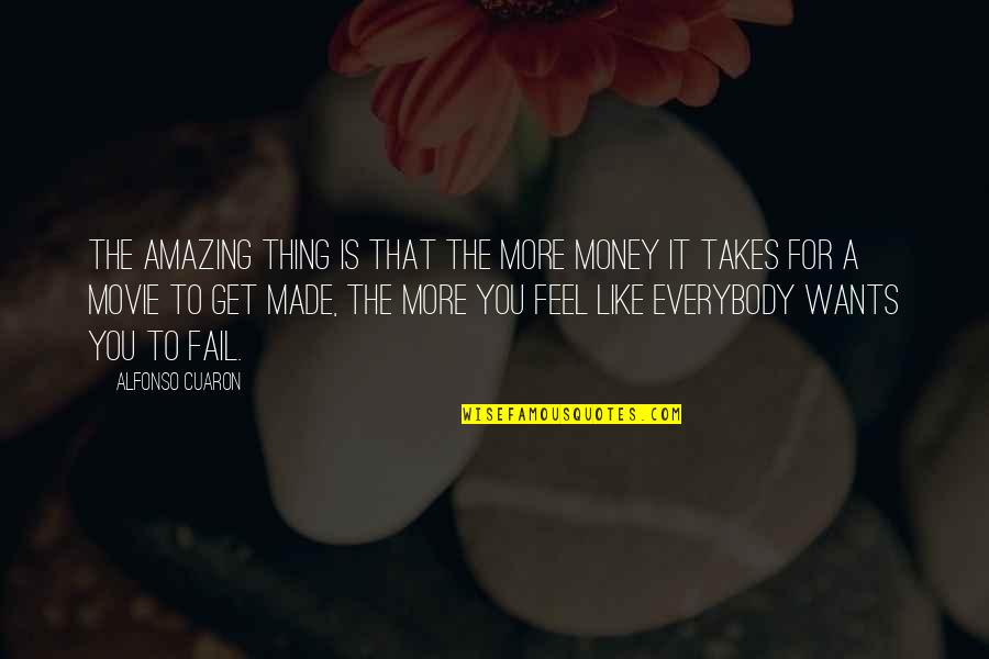 Drug Abuse And Addiction Quotes By Alfonso Cuaron: The amazing thing is that the more money