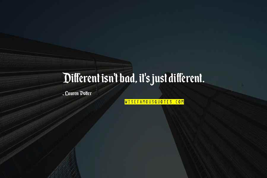 Drug Abuse And Addiction Quotes By Lauren Potter: Different isn't bad, it's just different.