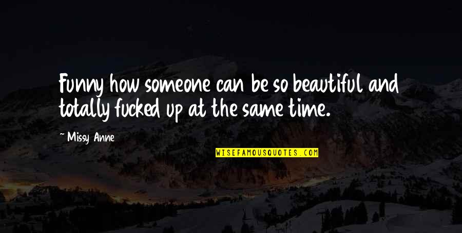 Drug Abuse And Addiction Quotes By Missy Anne: Funny how someone can be so beautiful and
