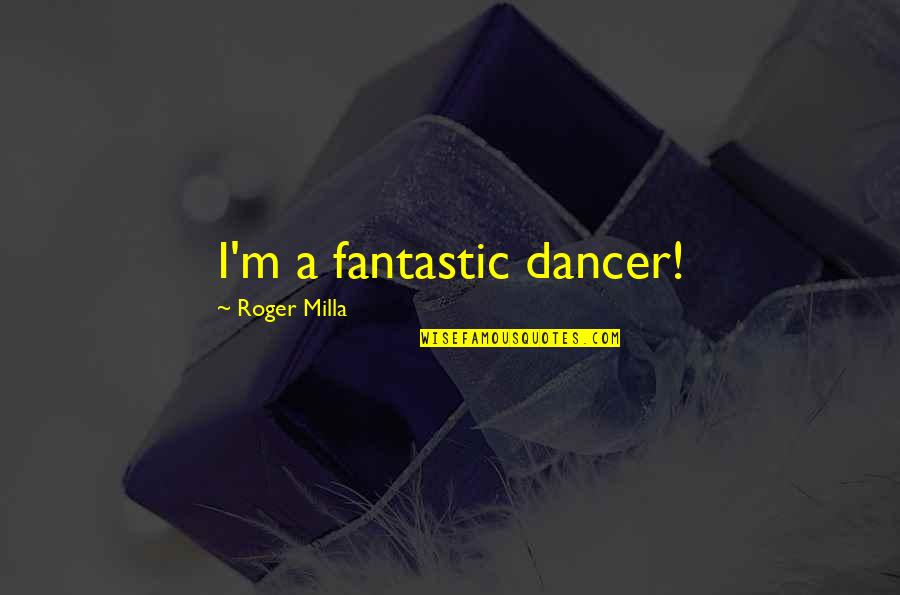 Drug Abuse And Addiction Quotes By Roger Milla: I'm a fantastic dancer!
