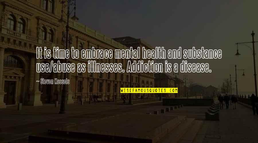 Drug Abuse And Addiction Quotes By Steven Kassels: It is time to embrace mental health and