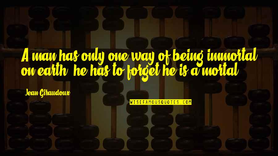 Drug Addicted Moms Quotes By Jean Giraudoux: A man has only one way of being