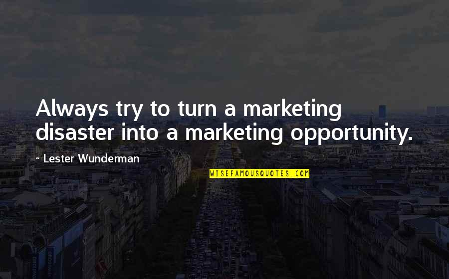 Drug Addicted Moms Quotes By Lester Wunderman: Always try to turn a marketing disaster into