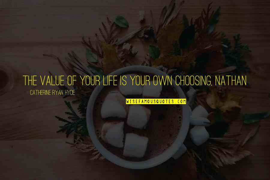 Drug Bust Quotes By Catherine Ryan Hyde: The value of your life is your own