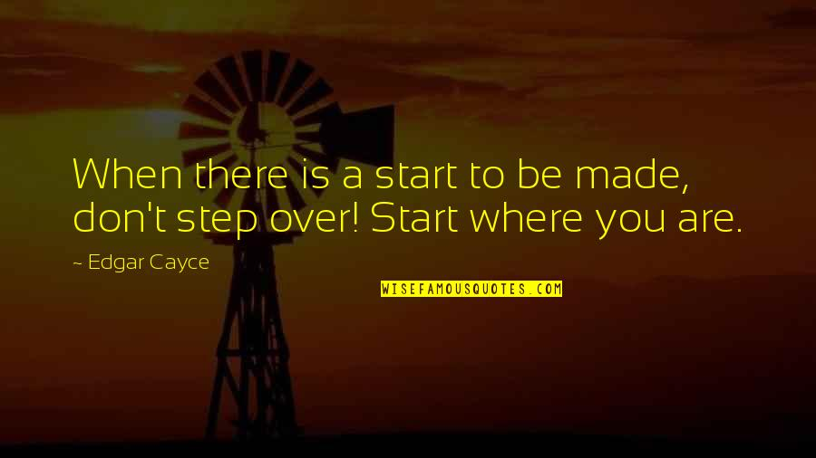 Drug Bust Quotes By Edgar Cayce: When there is a start to be made,