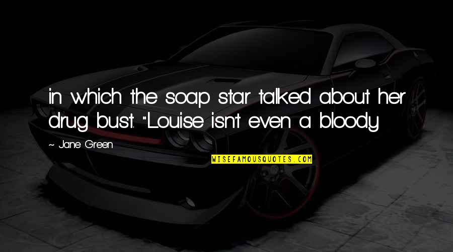 Drug Bust Quotes By Jane Green: in which the soap star talked about her