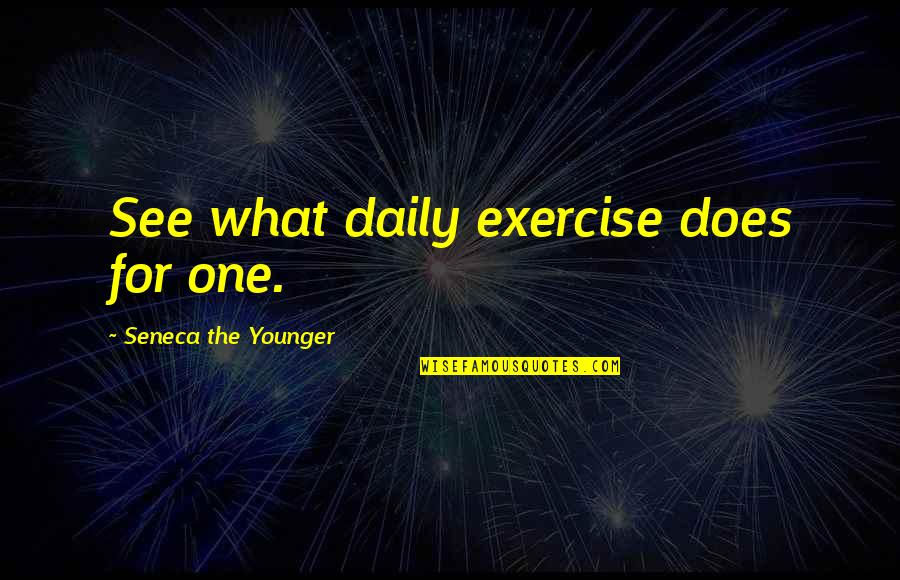 Drug Bust Quotes By Seneca The Younger: See what daily exercise does for one.