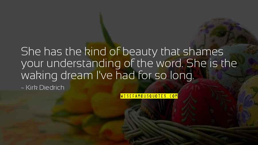 Drug Delivery Quotes By Kirk Diedrich: She has the kind of beauty that shames