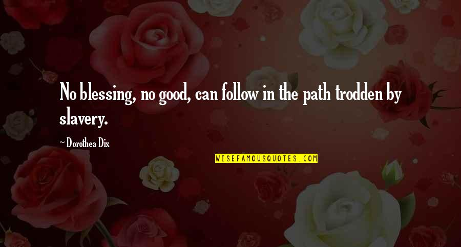 Drug Intervention Quotes By Dorothea Dix: No blessing, no good, can follow in the